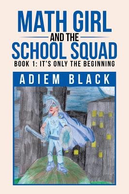 Math Girl and the School Squad: Book 1: It's Only the Beginning Cover Image
