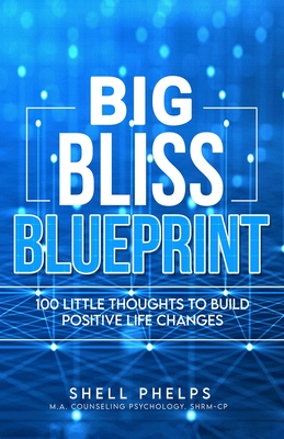The Big Bliss Blueprint: 100 Little Thoughts to Build Positive Life Changes Cover Image