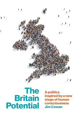 The Britain Potential: a politics inspired by a new stage of human consciousness Cover Image