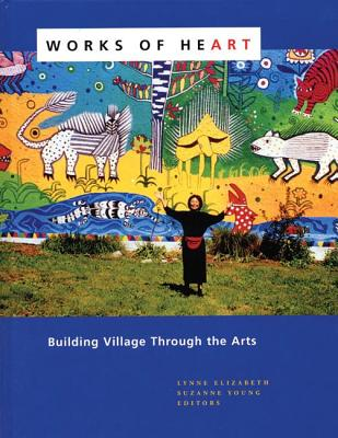 Works of Heart: Building Village Through the Arts Cover Image