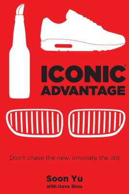 Iconic Advantage: Don't Chase the New, Innovate the Old Cover Image