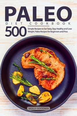 Paleo Diet Cookbook: 500 Simple Recipes to Eat Tasty, Stay Healthy and Lose Weight. Paleo Recipes for Beginners and Pros Cover Image