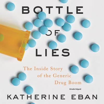 Bottle of Lies Lib/E: The Inside Story of the Generic Drug Boom Cover Image