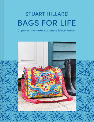 Bags for Life: 21 Projects to Make, Customize & Love Forever Cover Image