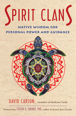 Spirit Clans: Native Wisdom for Personal Power and Guidance Cover Image