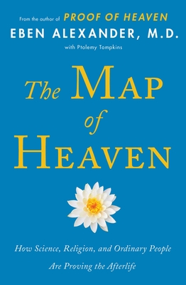 The Map of Heaven: How Science, Religion, and Ordinary People Are Proving the Afterlife Cover Image