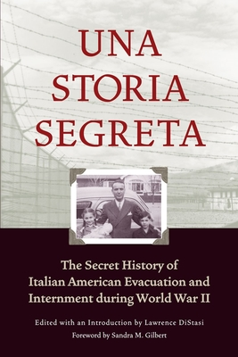 Una Storia Segreta: The Secret History of Italian American Evacuation and Internment During World War II Cover Image
