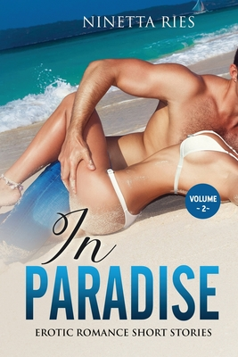 In Paradise: Explicit and Forbidden Erotic Hot Sexy Stories for Naughty Adult Box Set Collection Cover Image