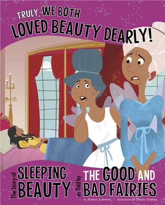 Truly, We Both Loved Beauty Dearly!: The Story of Sleeping Beauty as Told by the Good and Bad Fairies (Other Side of the Story) Cover Image