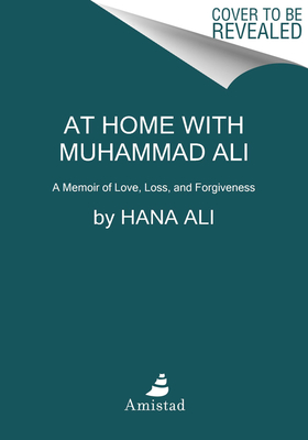 At Home with Muhammad Ali: A Memoir of Love, Loss, and Forgiveness Cover Image