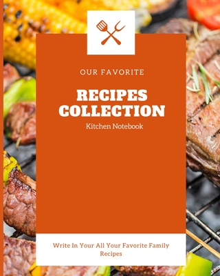 Our favorite Recipes Collection Kitchen Notebook: Blank Recipe Journal to Write in for Women, Food Cookbook Design, Document all Your Special Recipes Cover Image