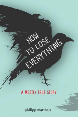 How to Lose Everything: A Mostly True Story (True Stories) Cover Image