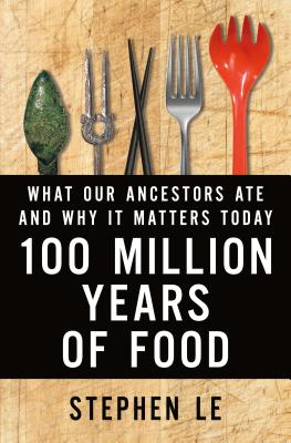 100 Million Years of Food: What Our Ancestors Ate and Why It Matters Today Cover Image