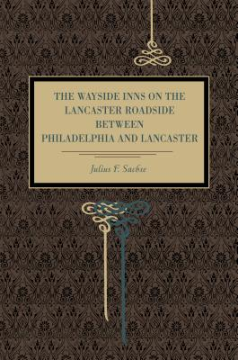 The Wayside Inns on the Lancaster Roadside Between Philadelphia and Lancaster Cover
