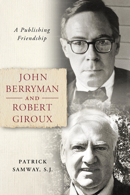 John Berryman and Robert Giroux: A Publishing Friendship Cover Image