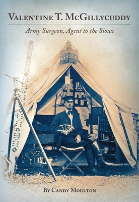 Valentine T. McGillycuddy: Army Surgeon, Agent to the Sioux Cover Image