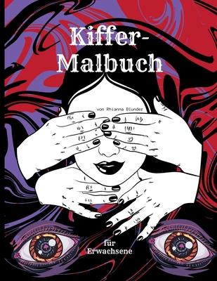 Kiffer-Malbuch für Erwachsene: The Stoner's Psychedelic Coloring Book für Entspannung und Stressabbau Cover Image