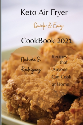 Keto Air Fryer Cookbook 2021: Quick & Easy, Recipes that Anyone Can Cook at Home Cover Image