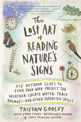 The Lost Art of Reading Nature's Signs: Use Outdoor Clues to Find Your Way, Predict the Weather, Locate Water, Track Animals—and Other Forgotten Skills (Natural Navigation) Cover Image
