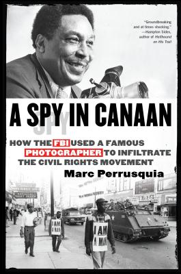 A Spy in Canaan: How the FBI Used a Famous Photographer to Infiltrate the Civil Rights Movement Cover Image