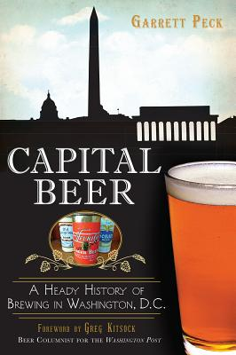 Capital Beer: A Heady History of Brewing in Washington, D.C. (American Palate) Cover Image