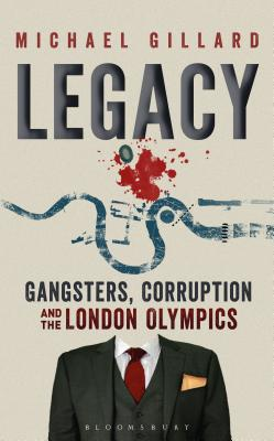 Legacy: Gangsters, Corruption and the London Olympics Cover Image