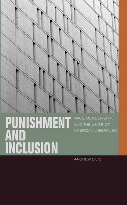 Punishment and Inclusion: Race, Membership, and the Limits of American Liberalism (Just Ideas) Cover Image