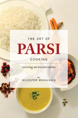 The Art of Parsi Cooking: Reviving an Ancient Cuisine Cover Image
