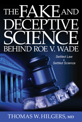 The Fake and Deceptive Science Behind Roe V. Wade: Settled Law? vs. Settled Science? Cover Image