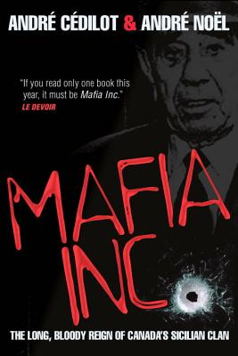 Mafia Inc.: The Long, Bloody Reign of Canada's Sicilian Clan Cover Image