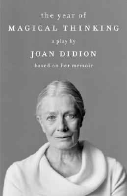 The Year of Magical Thinking: A Play by Joan Didion Based on Her Memoir (Vintage International) Cover Image