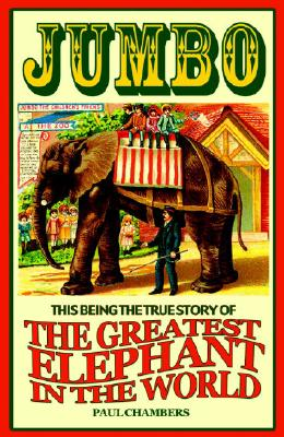 Jumbo: This Being the True Story of the Greatest Elephant in the World Cover Image