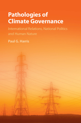 Pathologies of Climate Governance: International Relations, National Politics and Human Nature Cover Image