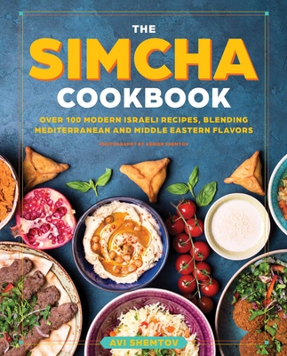 The Simcha Cookbook: Over 100 Modern Israeli Recipes, Blending Mediterranean and Middle Eastern Foods cover