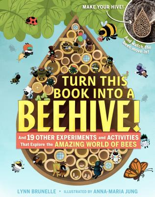 Turn This Book Into a Beehive!: And 19 Other Experiments and Activities That Explore the Amazing World of Bees Cover Image