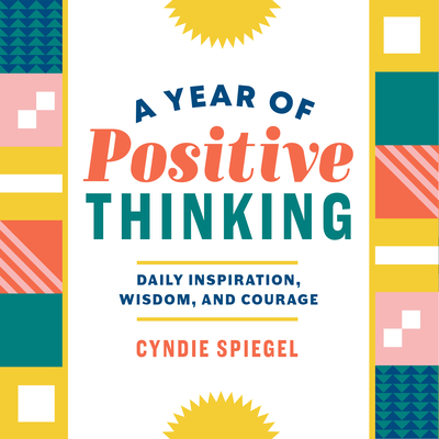 A Year of Positive Thinking: Daily Inspiration, Wisdom, and Courage Cover Image