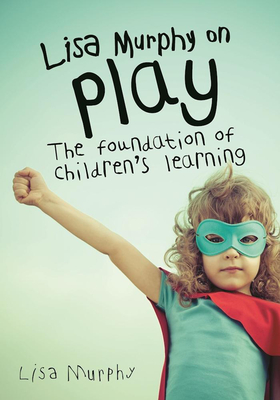 Lisa Murphy on Play: The Foundation of Children's Learning Cover Image