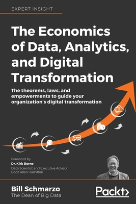 The Economics of Data, Analytics, and Digital Transformation: The theorems, laws, and empowerments to guide your organization's digital transformation Cover Image