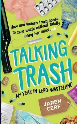 Talking Trash: My Year In Zero-Wasteland Cover Image