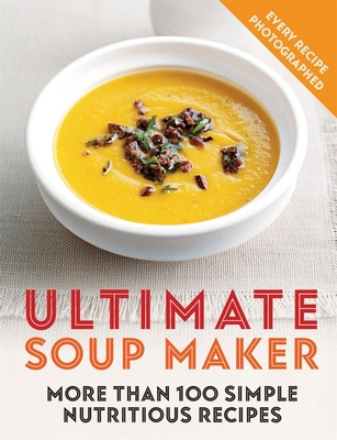 Ultimate Soup Maker: More than 100 simple, nutritious recipes Cover Image