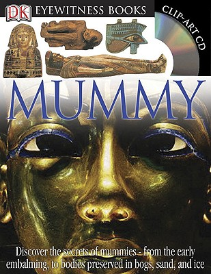 DK Eyewitness Books: Mummy: Discover the Secrets of Mummies from the Early Embalming, to Bodies Preserved in Cover Image