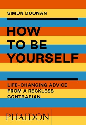 How to Be Yourself: Life-Changing Advice from a Reckless Contrarian Cover Image