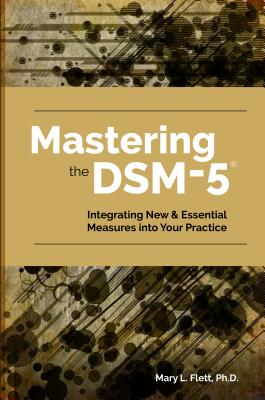 Mastering the Dsm-5: Implementing New Measures and Assessments in Your Clinical Practice Cover Image