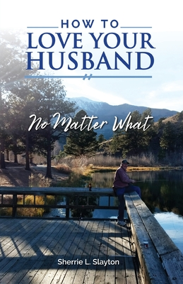 How to Love Your Husband: No Matter What Cover Image