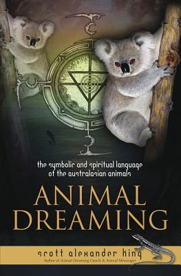 Animal Dreaming: The Spiritual and Symbolic Language of the Australasian Animals Cover Image