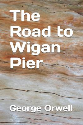 The Road To Wigan Pier Paperback The Elliott Bay Book Company