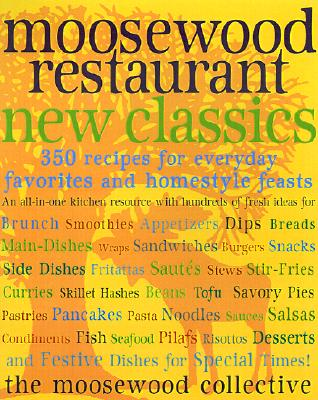 Moosewood Restaurant New Classics: 350 Recipes for Homestyle Favorites and Everyday Feasts Cover Image