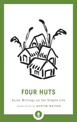 Four Huts: Asian Writings on the Simple Life (Shambhala Pocket Library #29) Cover Image
