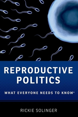 Reproductive Politics: What Everyone Needs to Know(r) Cover Image