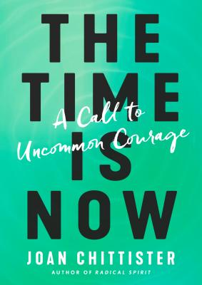 The Time Is Now: A Call to Uncommon Courage Cover Image
